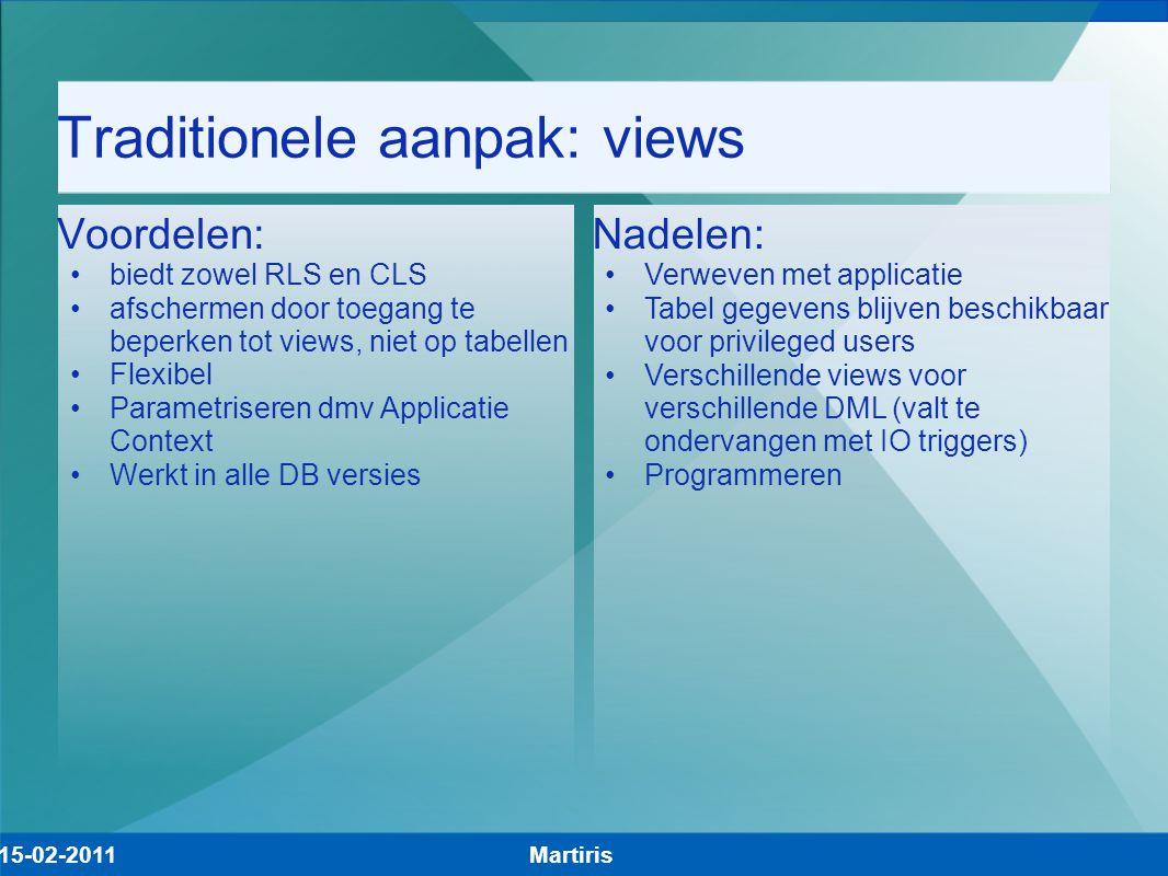 Traditionele aanpak: views Voordelen: biedt zowel RLS en CLS afschermen door toegang te beperken tot views, niet op tabellen Flexibel Parametriseren d
