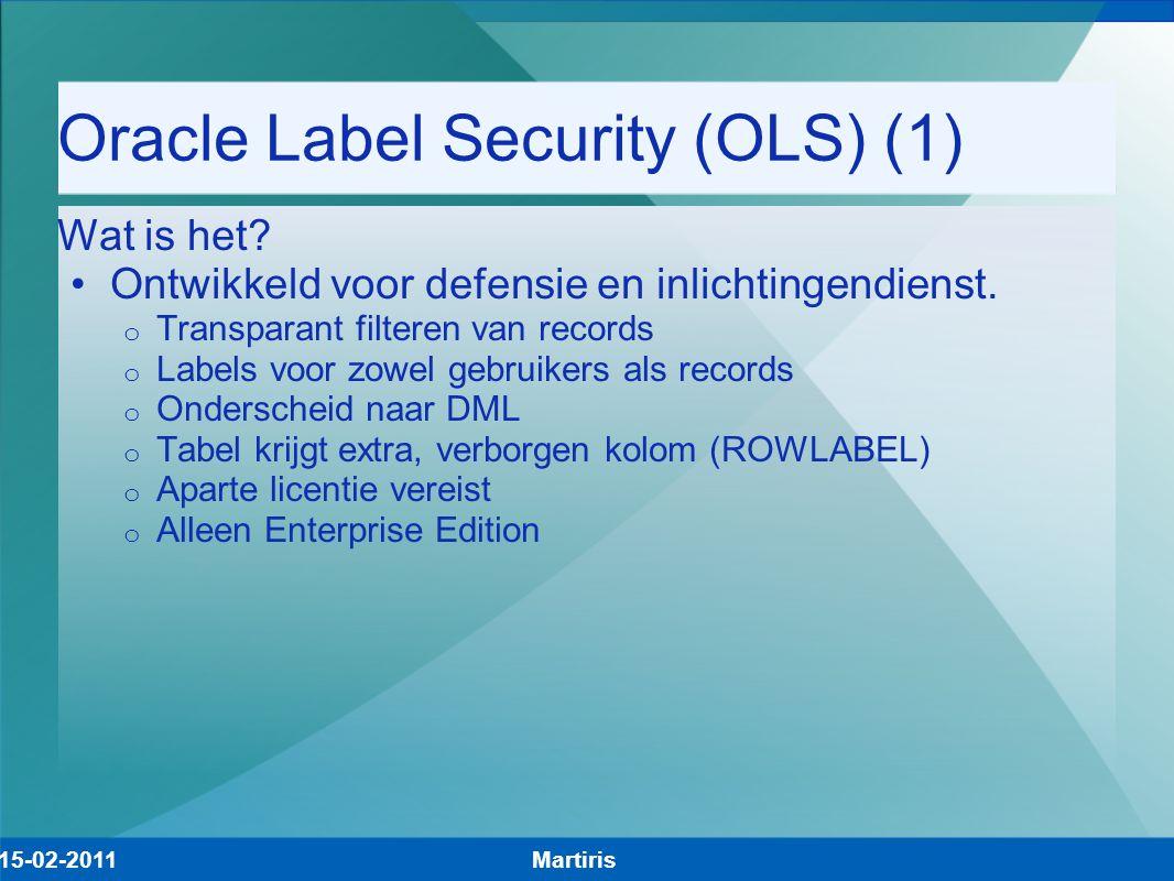 Oracle Label Security (OLS) (2) Een label bestaat uit drie verschillende componenten: - Levels zijn hierarchisch: publiek (L1), vertrouwelijk (L2), geheim(L3) - Compartments: Manager (M), Employee (E) - Groups, hierarchisch: Region Noord (RN), Regio Zuid (RZ) Voorbeeld label record: L2:M:RN voorbeeld label employee: L2:E:RN voorbeeld label manager: L3:M,E:R20,R40,RN,RZ' Nb, het is niet verplicht alle componenten te gebruiken.
