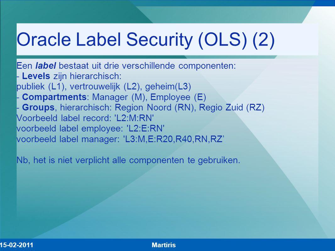 Oracle Label Security (OLS) (2) Een label bestaat uit drie verschillende componenten: - Levels zijn hierarchisch: publiek (L1), vertrouwelijk (L2), ge