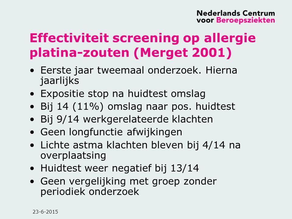 23-6-2015 Effectiviteit screening op allergie platina-zouten (Merget 2001) Eerste jaar tweemaal onderzoek. Hierna jaarlijks Expositie stop na huidtest