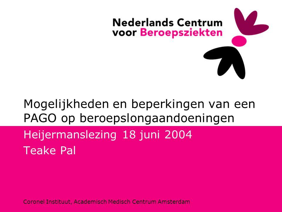 Coronel Instituut, Academisch Medisch Centrum Amsterdam Mogelijkheden en beperkingen van een PAGO op beroepslongaandoeningen Heijermanslezing 18 juni