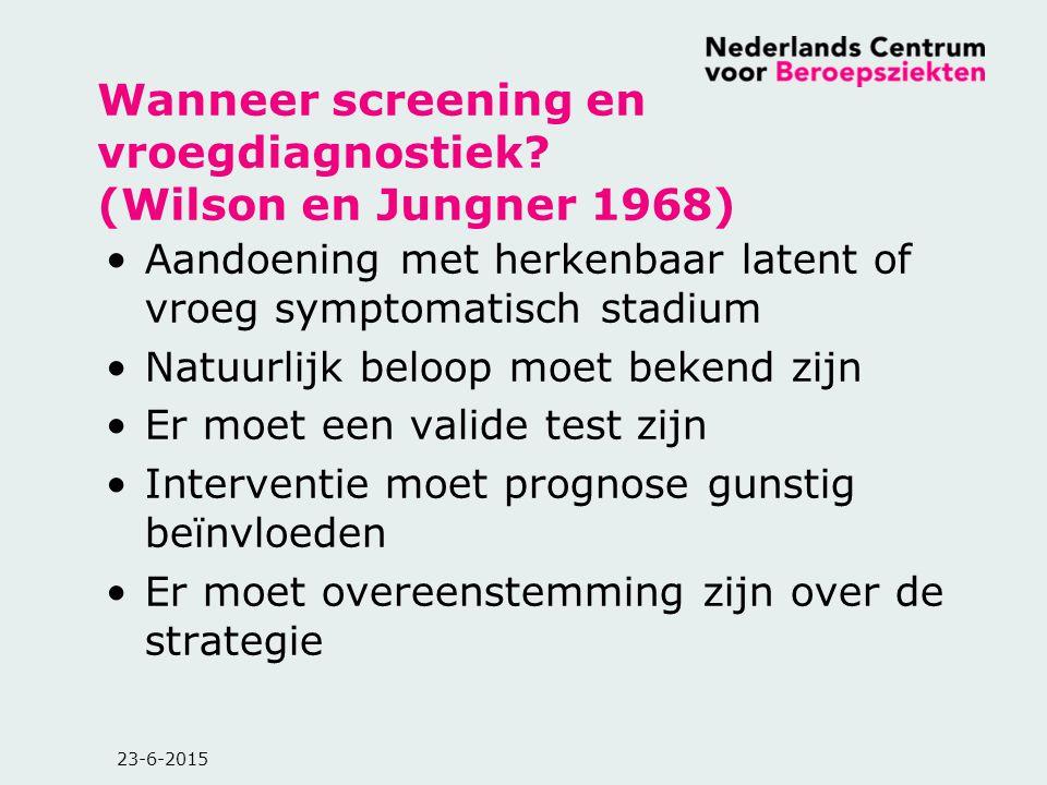 23-6-2015 Wanneer screening en vroegdiagnostiek? (Wilson en Jungner 1968) Aandoening met herkenbaar latent of vroeg symptomatisch stadium Natuurlijk b