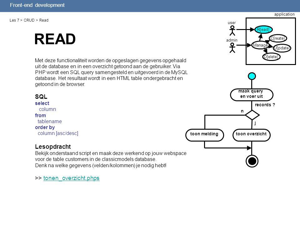 Front-end development Les 7 > CRUD > Read Met deze functionaliteit worden de opgeslagen gegevens opgehaald uit de database en in een overzicht getoond