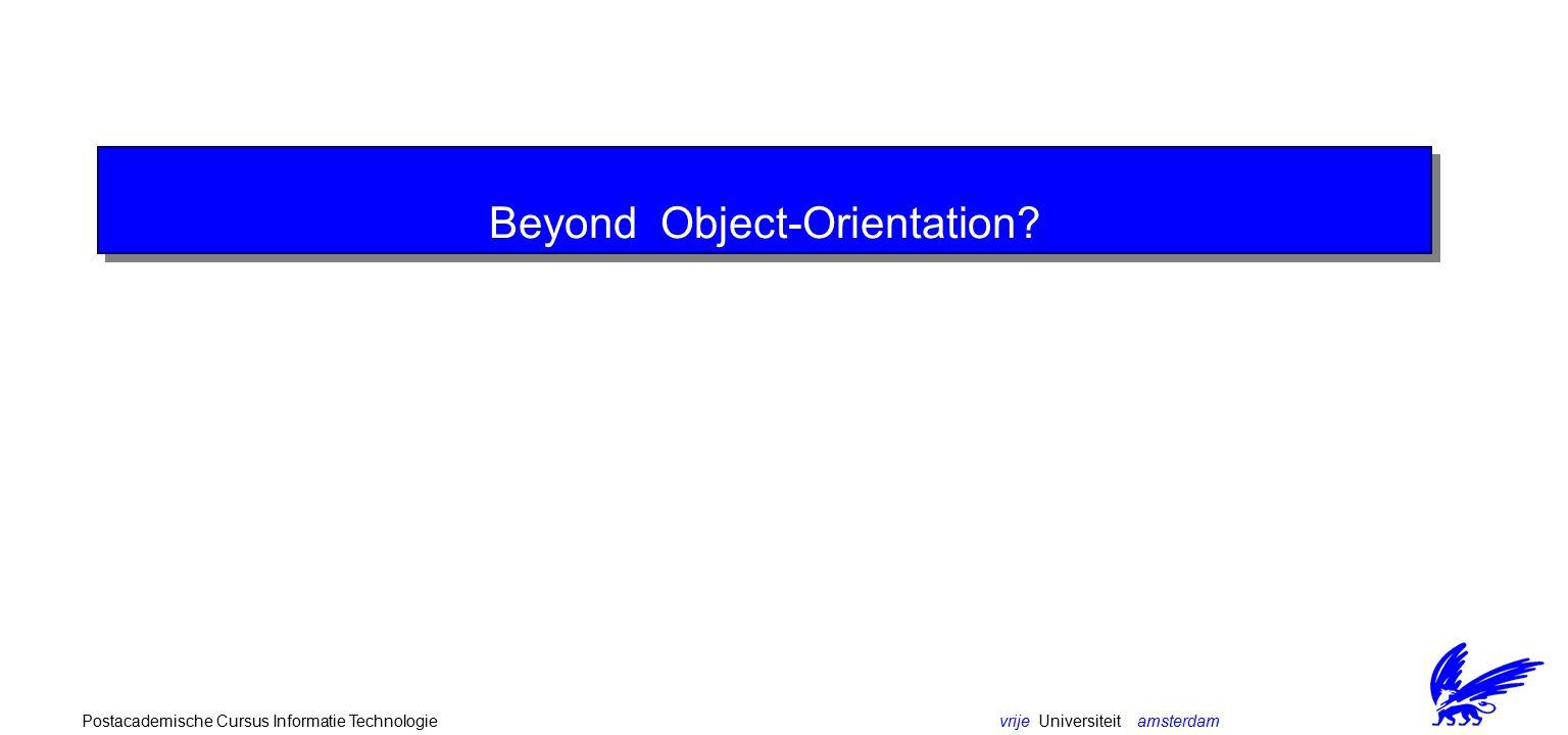vrije Universiteit amsterdamPostacademische Cursus Informatie Technologie Beyond Object-Orientation