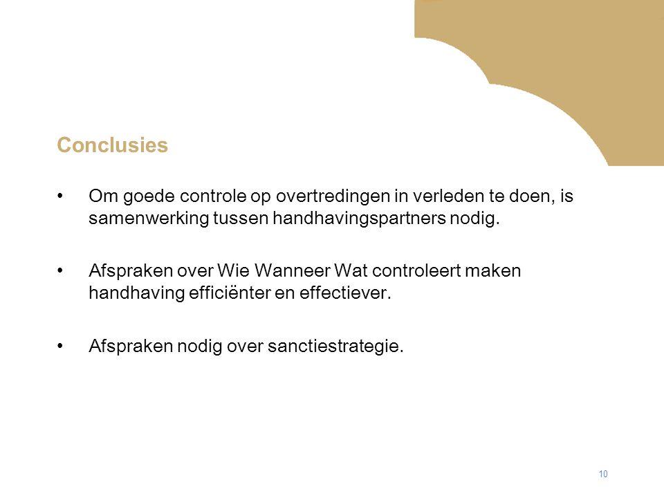 10 Conclusies Om goede controle op overtredingen in verleden te doen, is samenwerking tussen handhavingspartners nodig.
