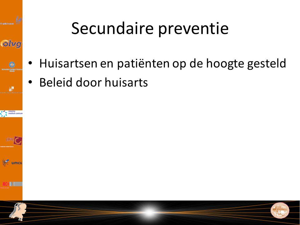 Secundaire preventie Huisartsen en patiënten op de hoogte gesteld Beleid door huisarts