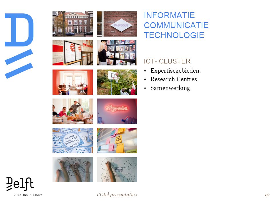 10 INFORMATIE COMMUNICATIE TECHNOLOGIE ICT- CLUSTER Expertisegebieden Research Centres Samenwerking