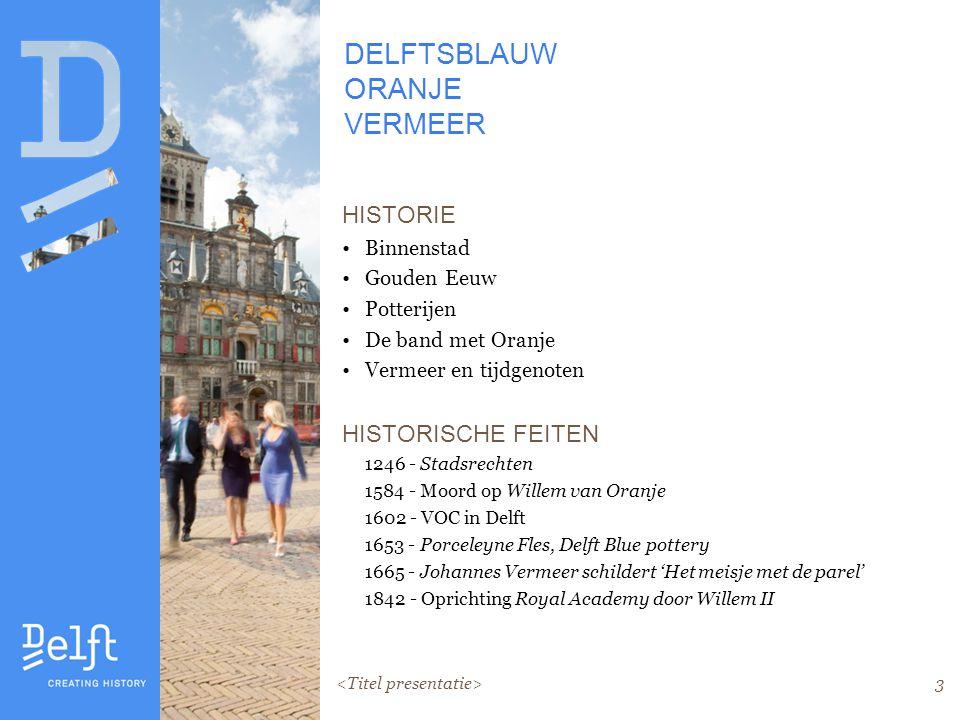3 DELFTSBLAUW ORANJE VERMEER HISTORIE Binnenstad Gouden Eeuw Potterijen De band met Oranje Vermeer en tijdgenoten HISTORISCHE FEITEN 1246 - Stadsrechten 1584 - Moord op Willem van Oranje 1602 - VOC in Delft 1653 - Porceleyne Fles, Delft Blue pottery 1665 - Johannes Vermeer schildert 'Het meisje met de parel' 1842 - Oprichting Royal Academy door Willem II