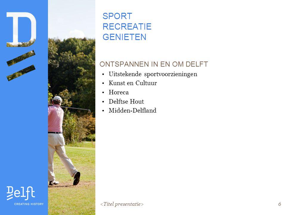 6 SPORT RECREATIE GENIETEN ONTSPANNEN IN EN OM DELFT Uitstekende sportvoorzieningen Kunst en Cultuur Horeca Delftse Hout Midden-Delfland