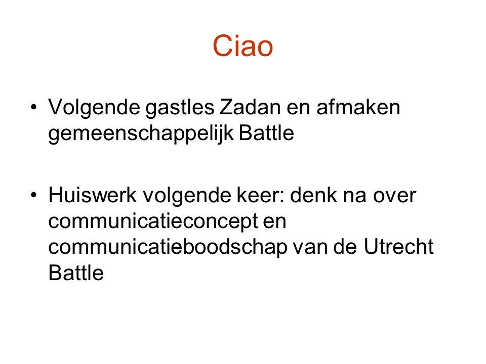 Ciao Volgende gastles Zadan en afmaken gemeenschappelijk Battle Huiswerk volgende keer: denk na over communicatieconcept en communicatieboodschap van de Utrecht Battle