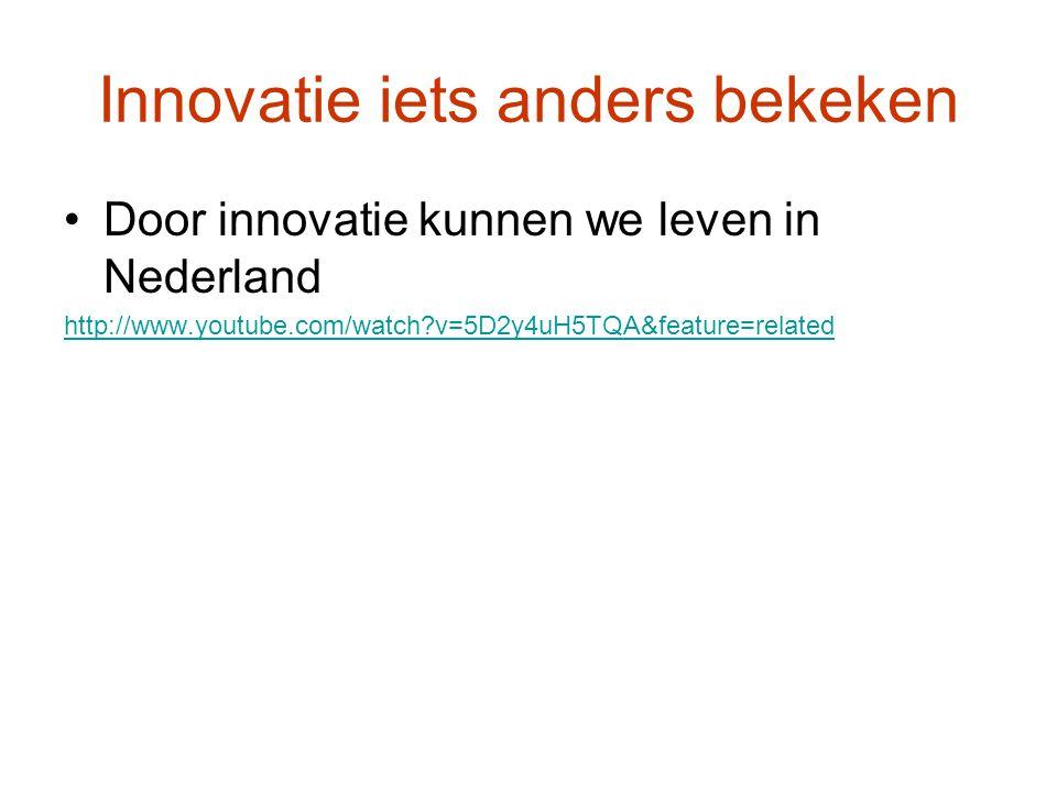 Innovatie iets anders bekeken Door innovatie kunnen we leven in Nederland http://www.youtube.com/watch?v=5D2y4uH5TQA&feature=related