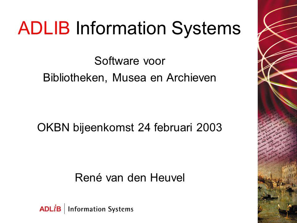 ADLIB Information Systems Software voor Bibliotheken, Musea en Archieven OKBN bijeenkomst 24 februari 2003 René van den Heuvel