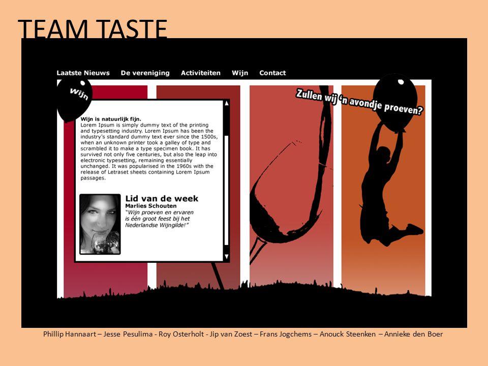 TEAM TASTE Phillip Hannaart – Jesse Pesulima - Roy Osterholt - Jip van Zoest – Frans Jogchems – Anouck Steenken – Annieke den Boer