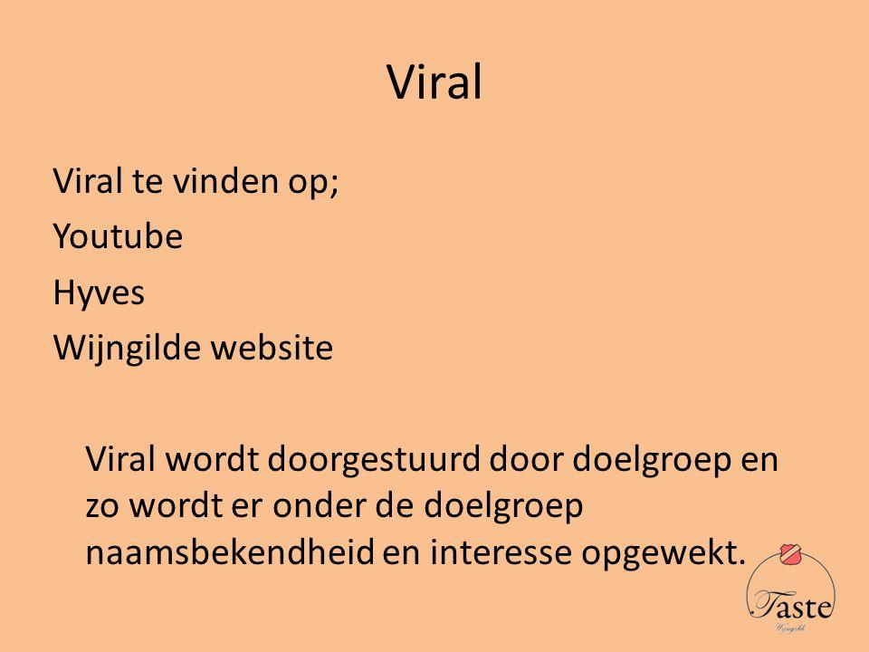Viral Viral te vinden op; Youtube Hyves Wijngilde website Viral wordt doorgestuurd door doelgroep en zo wordt er onder de doelgroep naamsbekendheid en interesse opgewekt.