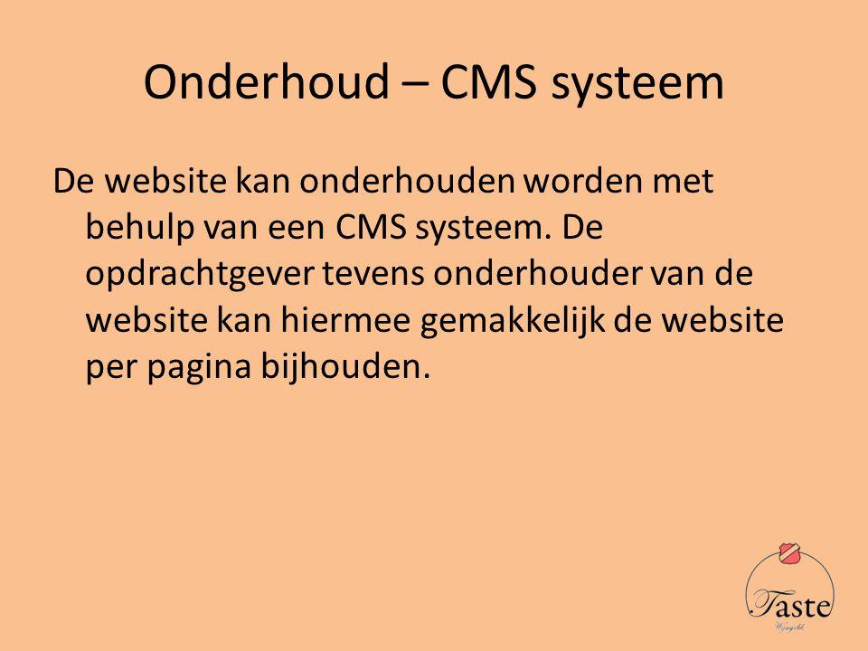 Onderhoud – CMS systeem De website kan onderhouden worden met behulp van een CMS systeem.
