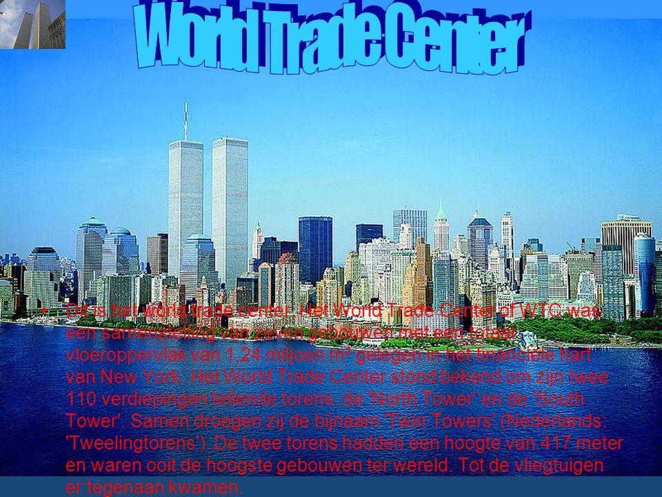 Dit is het world trade center. Het World Trade Center of WTC was een samenstelling van zeven gebouwen met een totaal vloeroppervlak van 1,24 miljoen m