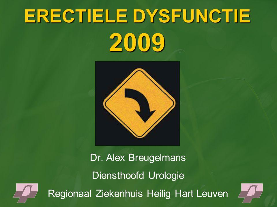 ERECTIELE DYSFUNCTIE 2009 Dr. Alex Breugelmans Diensthoofd Urologie Regionaal Ziekenhuis Heilig Hart Leuven