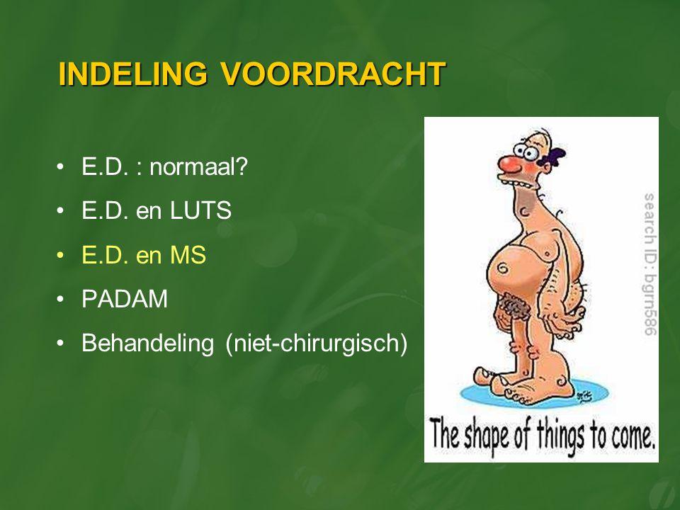 INDELING VOORDRACHT E.D. : normaal? E.D. en LUTS E.D. en MS PADAM Behandeling (niet-chirurgisch)
