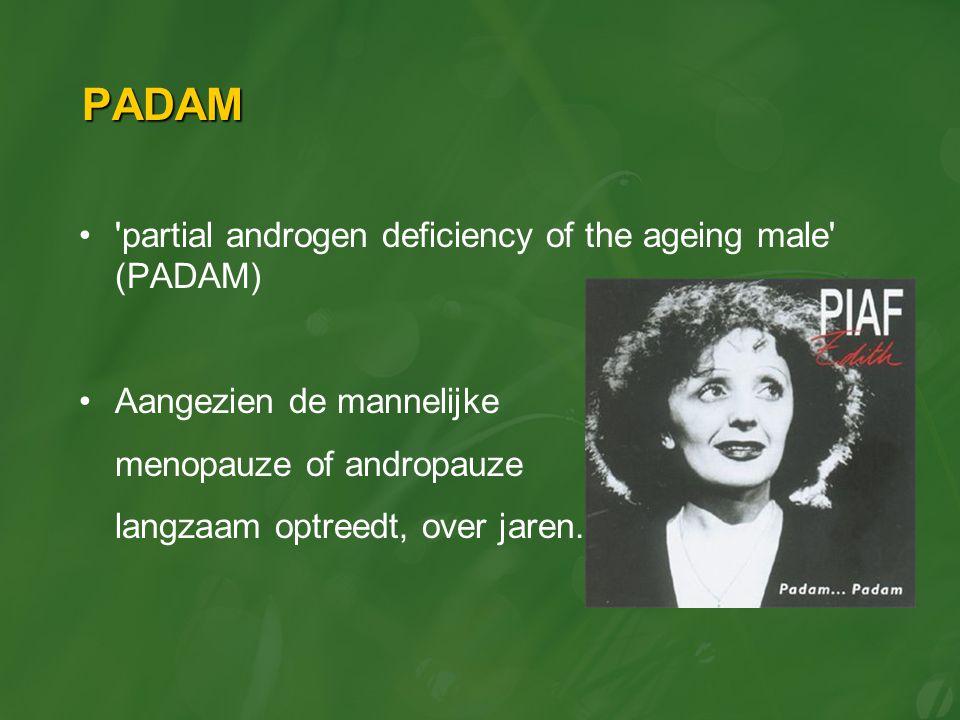 PADAM 'partial androgen deficiency of the ageing male' (PADAM) Aangezien de mannelijke menopauze of andropauze langzaam optreedt, over jaren.