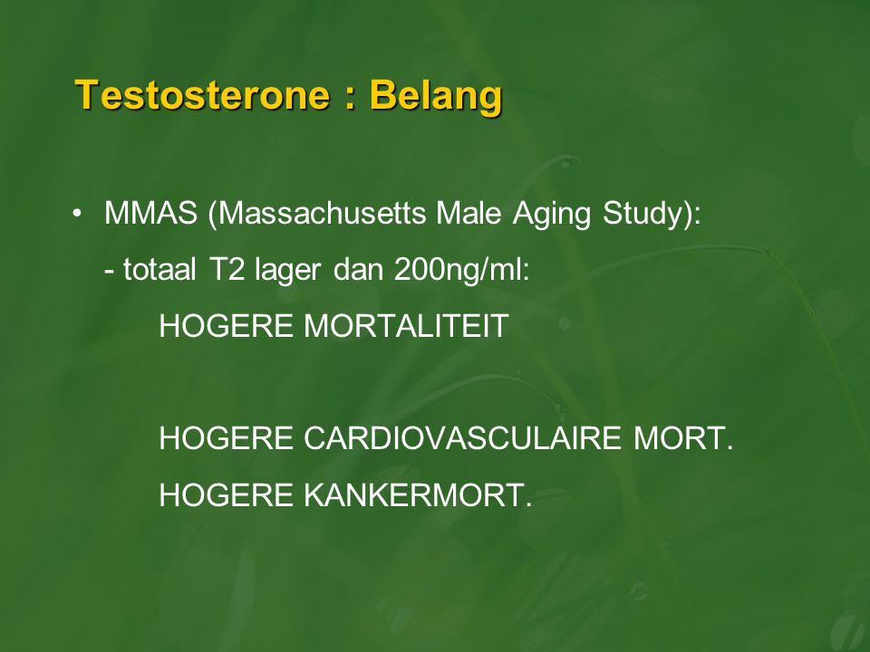 Testosterone : Belang MMAS (Massachusetts Male Aging Study): - totaal T2 lager dan 200ng/ml: HOGERE MORTALITEIT HOGERE CARDIOVASCULAIRE MORT. HOGERE K