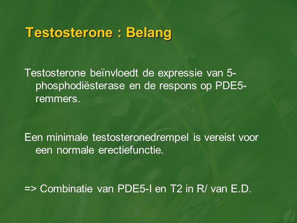 Testosterone : Belang Testosterone beïnvloedt de expressie van 5- phosphodiësterase en de respons op PDE5- remmers. Een minimale testosteronedrempel i