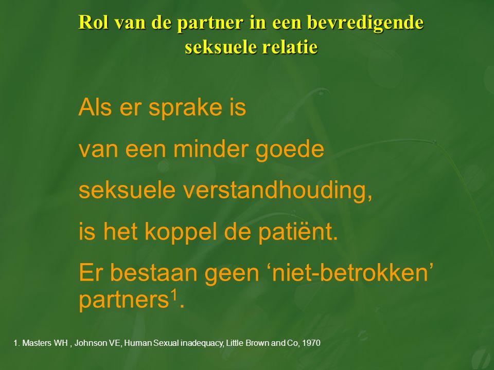 Rol van de partner in een bevredigende seksuele relatie Als er sprake is van een minder goede seksuele verstandhouding, is het koppel de patiënt. Er b