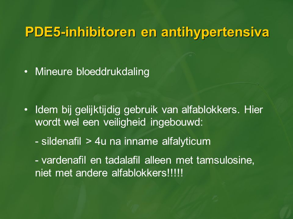 PDE5-inhibitoren en antihypertensiva Mineure bloeddrukdaling Idem bij gelijktijdig gebruik van alfablokkers. Hier wordt wel een veiligheid ingebouwd: