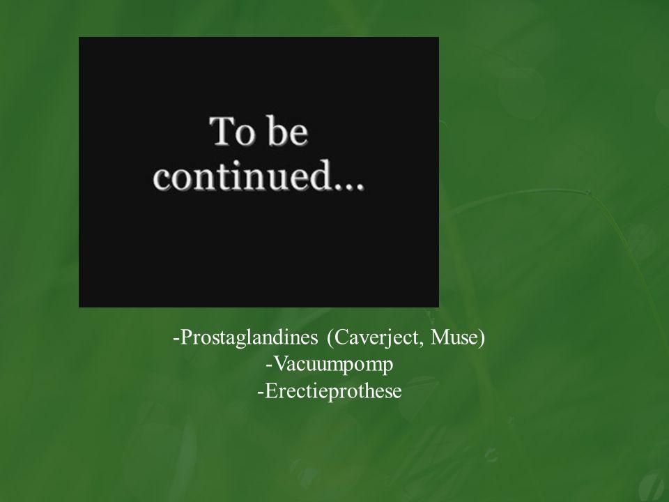 -Prostaglandines (Caverject, Muse) -Vacuumpomp -Erectieprothese