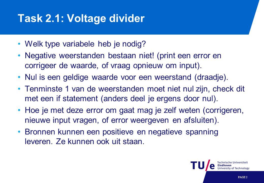 Task 2.1: Voltage divider Welk type variabele heb je nodig? Negative weerstanden bestaan niet! (print een error en corrigeer de waarde, of vraag opnie