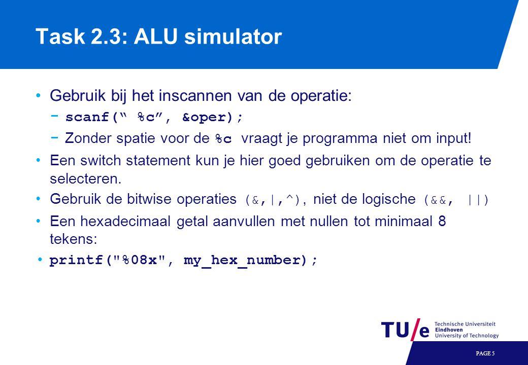 Task 2.3: ALU simulator Gebruik bij het inscannen van de operatie: − scanf( %c , &oper); −Zonder spatie voor de %c vraagt je programma niet om input.