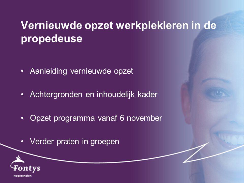 Vernieuwde opzet werkplekleren in de propedeuse Aanleiding vernieuwde opzet Achtergronden en inhoudelijk kader Opzet programma vanaf 6 november Verder
