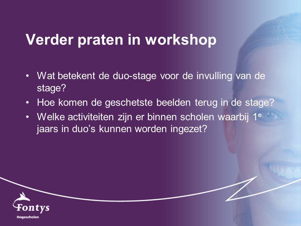 Verder praten in workshop Wat betekent de duo-stage voor de invulling van de stage? Hoe komen de geschetste beelden terug in de stage? Welke activitei
