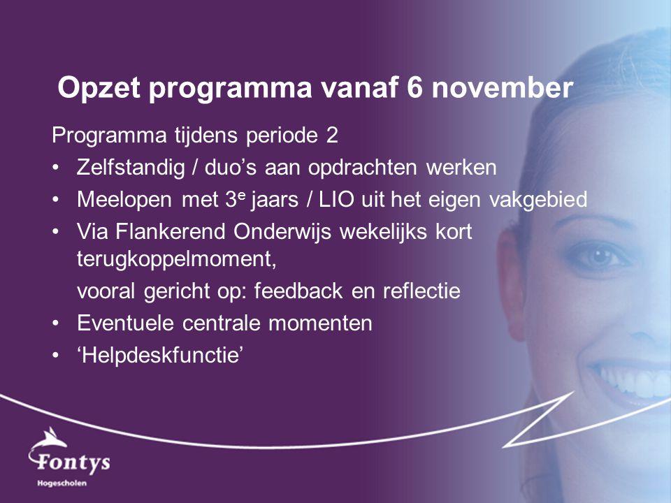 Opzet programma vanaf 6 november Programma tijdens periode 2 Zelfstandig / duo's aan opdrachten werken Meelopen met 3 e jaars / LIO uit het eigen vakg