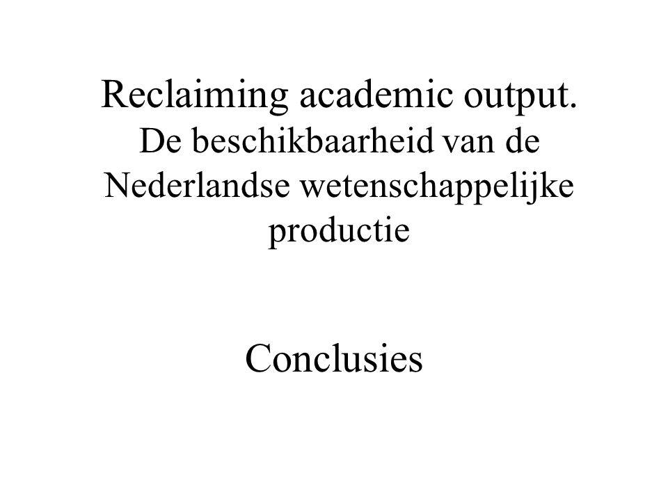 Reclaiming academic output. De beschikbaarheid van de Nederlandse wetenschappelijke productie Conclusies