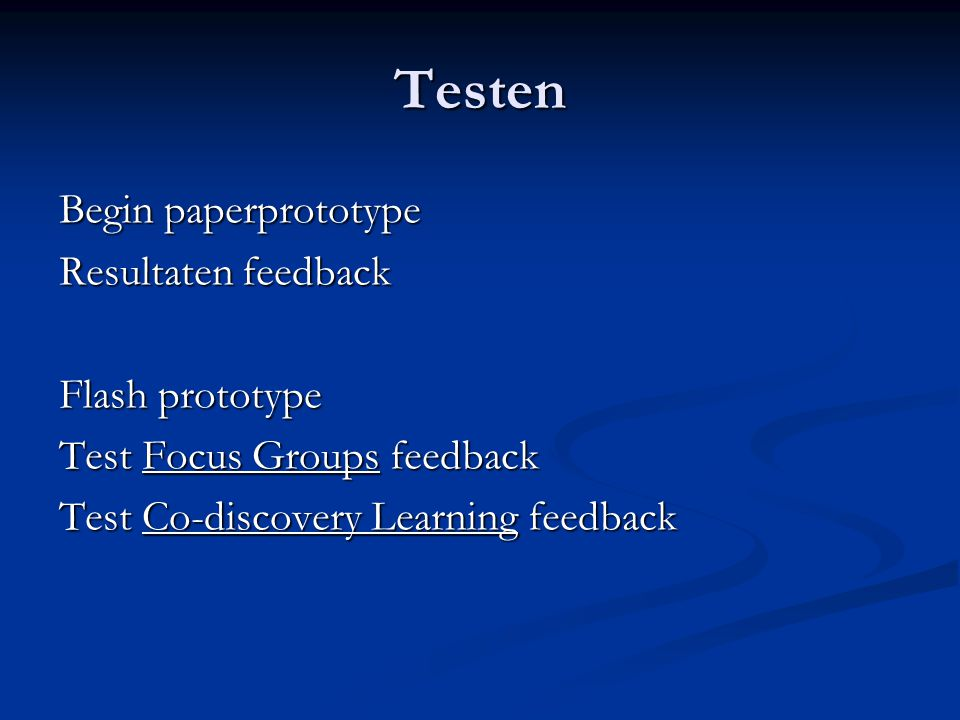 Testen Begin paperprototype Resultaten feedback Flash prototype Test Focus Groups feedback Test Co-discovery Learning feedback