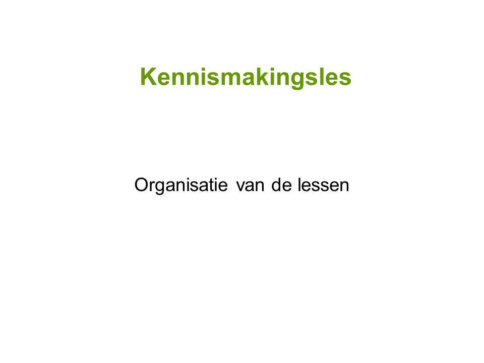 Kennismakingsles Organisatie van de lessen