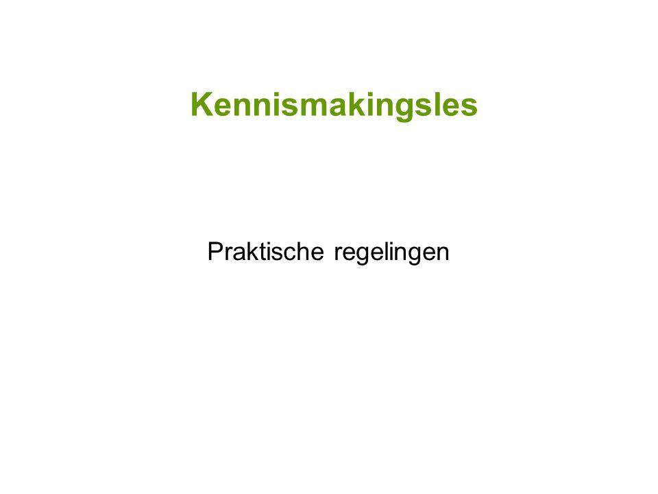 Kennismakingsles Praktische regelingen