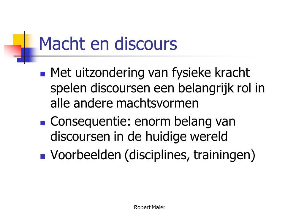 Robert Maier Macht en discours Met uitzondering van fysieke kracht spelen discoursen een belangrijk rol in alle andere machtsvormen Consequentie: enorm belang van discoursen in de huidige wereld Voorbeelden (disciplines, trainingen)