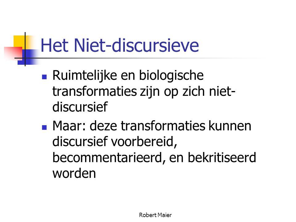 Robert Maier Het Niet-discursieve Ruimtelijke en biologische transformaties zijn op zich niet- discursief Maar: deze transformaties kunnen discursief voorbereid, becommentarieerd, en bekritiseerd worden