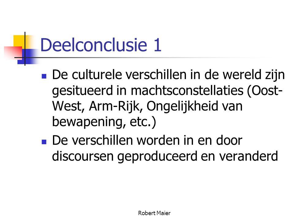 Robert Maier Deelconclusie 1 De culturele verschillen in de wereld zijn gesitueerd in machtsconstellaties (Oost- West, Arm-Rijk, Ongelijkheid van bewapening, etc.) De verschillen worden in en door discoursen geproduceerd en veranderd