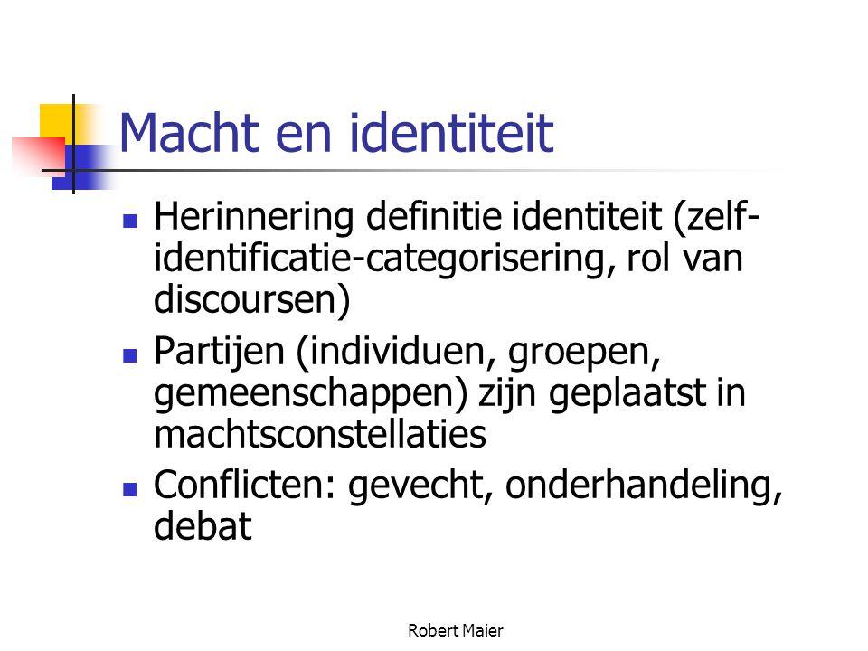 Robert Maier Macht en identiteit Herinnering definitie identiteit (zelf- identificatie-categorisering, rol van discoursen) Partijen (individuen, groepen, gemeenschappen) zijn geplaatst in machtsconstellaties Conflicten: gevecht, onderhandeling, debat