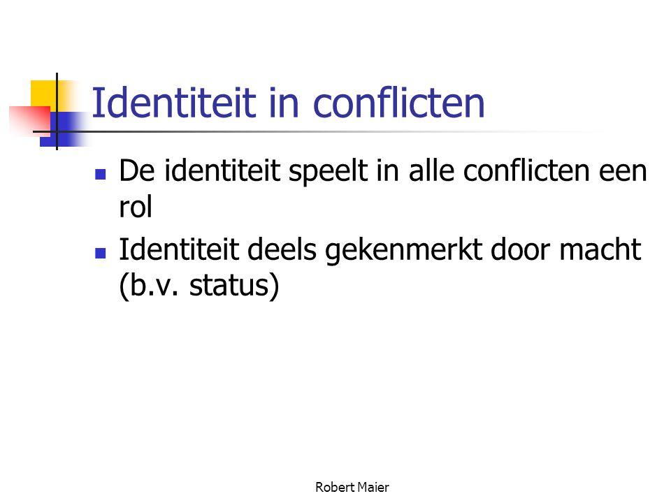 Robert Maier Identiteit in conflicten De identiteit speelt in alle conflicten een rol Identiteit deels gekenmerkt door macht (b.v.