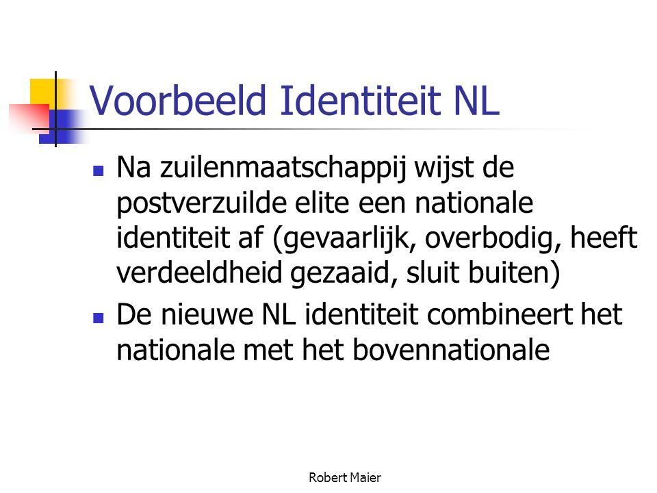 Robert Maier Voorbeeld Identiteit NL Na zuilenmaatschappij wijst de postverzuilde elite een nationale identiteit af (gevaarlijk, overbodig, heeft verdeeldheid gezaaid, sluit buiten) De nieuwe NL identiteit combineert het nationale met het bovennationale