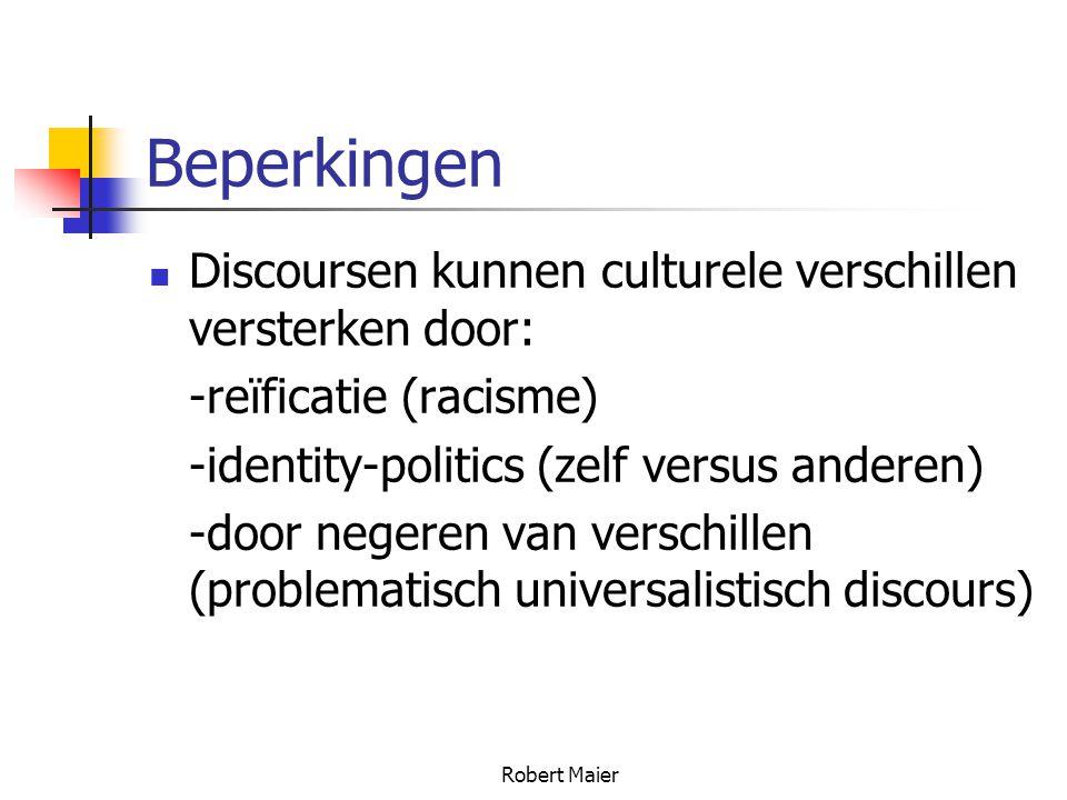 Robert Maier Beperkingen Discoursen kunnen culturele verschillen versterken door: -reïficatie (racisme) -identity-politics (zelf versus anderen) -door negeren van verschillen (problematisch universalistisch discours)