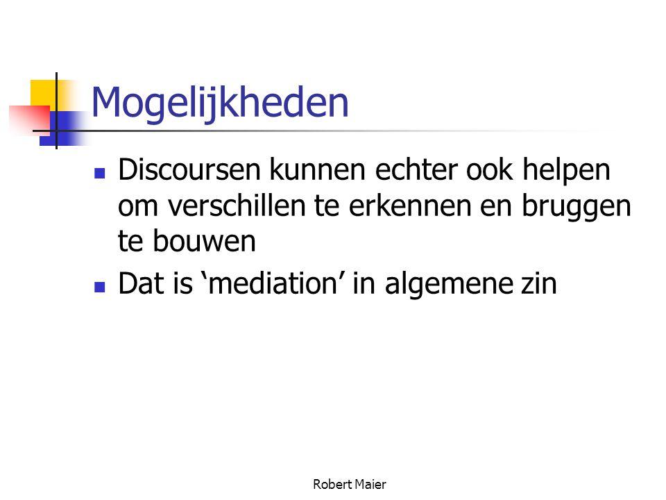 Robert Maier Mogelijkheden Discoursen kunnen echter ook helpen om verschillen te erkennen en bruggen te bouwen Dat is 'mediation' in algemene zin