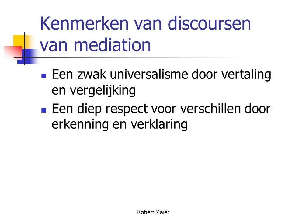 Robert Maier Kenmerken van discoursen van mediation Een zwak universalisme door vertaling en vergelijking Een diep respect voor verschillen door erkenning en verklaring