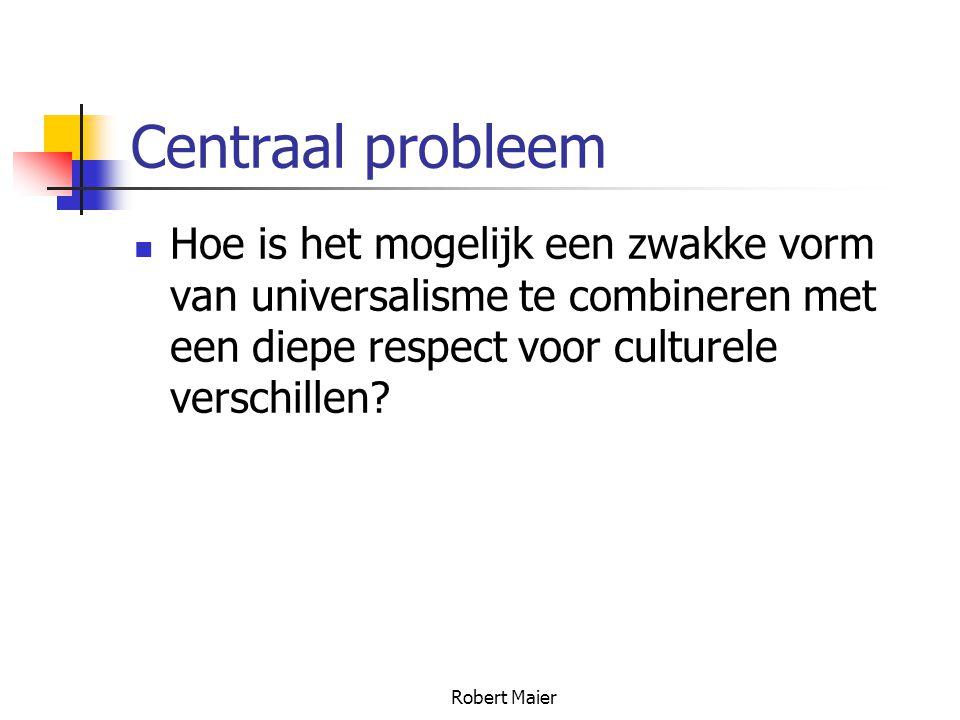 Robert Maier Centraal probleem Hoe is het mogelijk een zwakke vorm van universalisme te combineren met een diepe respect voor culturele verschillen?