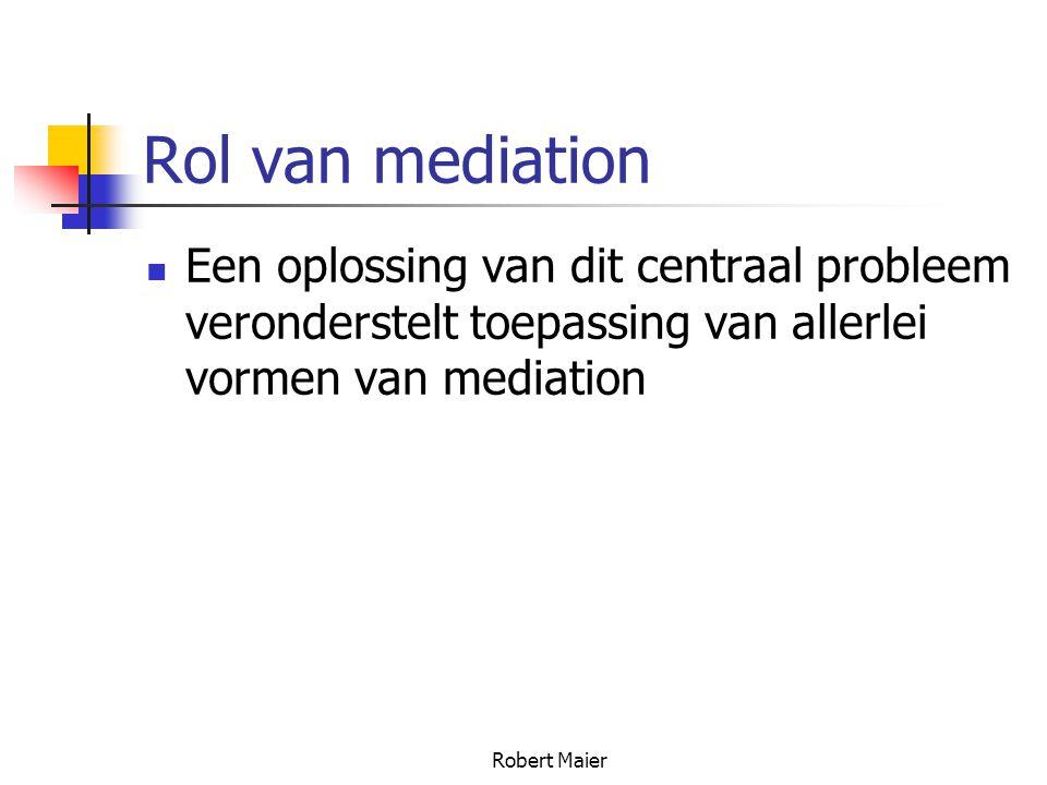 Robert Maier Rol van mediation Een oplossing van dit centraal probleem veronderstelt toepassing van allerlei vormen van mediation