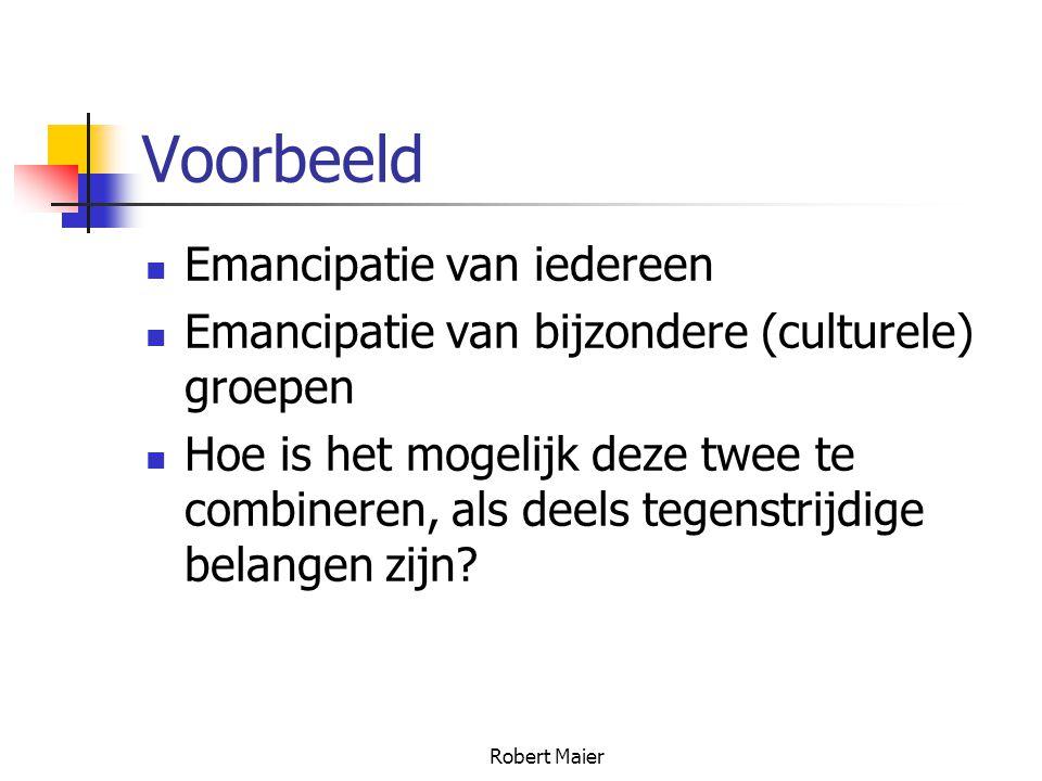 Robert Maier Voorbeeld Emancipatie van iedereen Emancipatie van bijzondere (culturele) groepen Hoe is het mogelijk deze twee te combineren, als deels tegenstrijdige belangen zijn?
