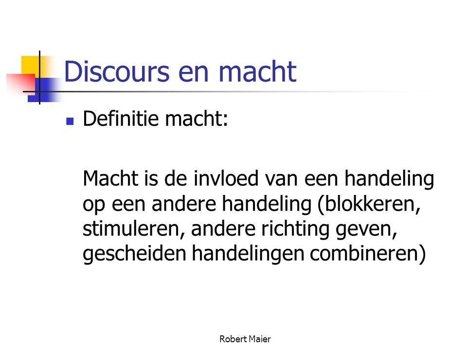 Robert Maier Discours en macht Definitie macht: Macht is de invloed van een handeling op een andere handeling (blokkeren, stimuleren, andere richting geven, gescheiden handelingen combineren)